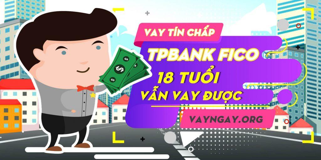 Vay tín chấp TPBank Fico chỉ cần 18 tuổi là được vay