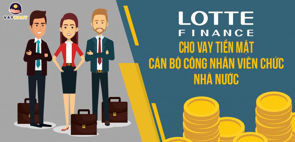 Lotte Finance cho vay tiền mặt dành cho khách hàng là Cán Bộ Công Nhân Viên Chức Nhà Nước